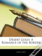 Desert Gold: A Romance Of The Border