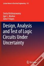 Design, Analysis And Test Of Logic Circuits Under Uncertainty