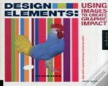 Design Elements, Using Images To Create Graphic Impact Tp : A Graphic Style Manual For Effective Image Solutions In Graphic Design