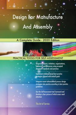 Wook.pt - Design For Manufacture And Assembly A Complete Guide - 2020 Edition