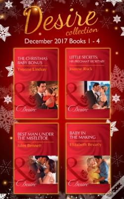 Wook.pt - Desire Collection: December Books 1 - 4: The Christmas Baby Bonus / Little Secrets: His Pregnant Secretary / Best Man Under The Mistletoe / Baby In The Making (Mills & Boon E-Book Collections)