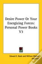 Desire Power Or Your Energizing Forces: Personal Power Books V3