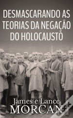 Desmascarando As Teorias Da Negacao Do Holocausto