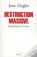 Destruction Massive. Geopolitique De La