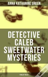 Detective Caleb Sweetwater Mysteries (Thriller Trilogy)