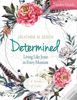 Wook.pt - Determined - Women'S Bible Study Leader Guide