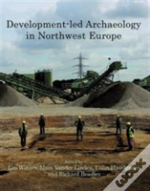 Development-Led Archaeology In North-West Europe