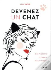 Devenez Un Chat - Independante, Elegante, Irresistible