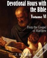 Devotional Hours With The Bible  Volume Vi, From The Gospel Of Matthew
