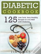 Diabetic Cookbook: 125 Low Carb, Very He