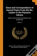 Diary And Correspondence Of Samuel Pepys From His Ms. Cypher In The Pepsyian Library