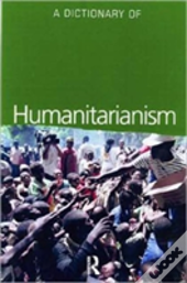 Dictionary Of Humanitarianism