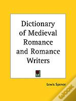 Dictionary Of Medieval Romance And Romance Writers