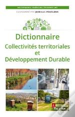 Dictionnaire Encyclopedique 'Collectivites Territoriales Et Developpement Durable'