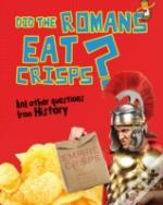 Did The Romans Eat Crisps & Other Questi