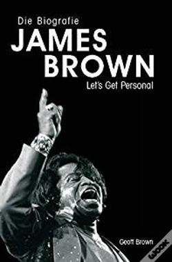 Wook.pt - Die Biographie James Brown - Let'S Get Personal