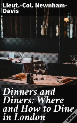 Wook.pt - Dinners And Diners: Where And How To Dine In London