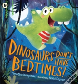 Wook.pt - Dinosaurs Don'T Have Bedtimes!