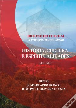 Wook.pt - Diocese do Funchal - A Primeira Diocese Global Vol. 1