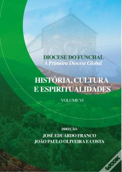 Wook.pt - Diocese do Funchal - A Primeira Diocese Global Vol. 6