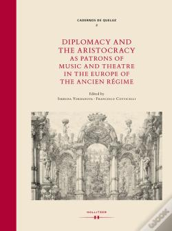 Wook.pt - Diplomacy And The Aristocracy As Patrons Of Music And Theatre In The Europe Of The Ancien Régime