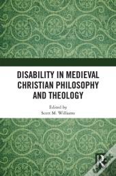 Disability In Medieval Christian Philosophy And Theology