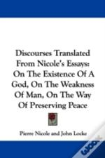 Discourses Translated From Nicole'S Essays: On The Existence Of A God, On The Weakness Of Man, On The Way Of Preserving Peace