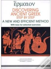 Discovering Ancient Greek ; Step By Step ; A New And Efficient Method ; With Keys For Selected Exercices