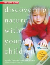 Discovering Nature With Young Children: Trainer'S