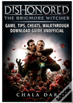 Dishonored The Brigmore Witches Game, Tips, Cheats, Walkthrough, Download Guide Unofficial