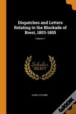 Dispatches And Letters Relating To The Blockade Of Brest, 1803-1805; Volume 1
