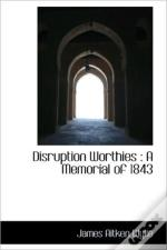 Disruption Worthies : A Memorial Of 1843