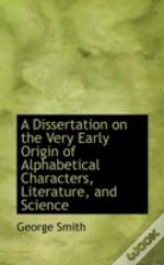 Dissertation On The Very Early Origin Of Alphabetical Characters, Literature, And Science