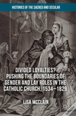 Wook.pt - Divided Loyalties? Pushing The Boundaries Of Gender And Lay Roles In The Catholic Church, 1534-1829