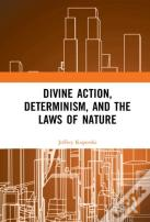 Divine Action, Determinism, And The Laws Of Nature
