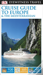 Dk Eyewitness Travel Guide: Cruise Guide To Europe And The Mediterranean