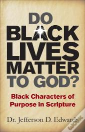 Do Black Lives Matter To God