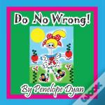 Do No Wrong!