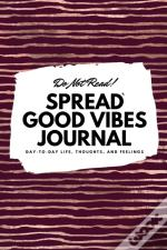 Do Not Read! Spread Good Vibes Journal: