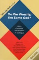 Do We Worship The Same God?