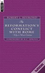 Doctrinal Conflict Between Roman Catholicism And The Reformation - And Why It Must Continue