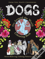 Dogs Go Around The World Colouring Book: Stress-Relieving, Calming Patterns And Designs Volume 1