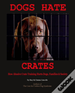 Dogs Hate Crates