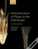 Domestication Of Plants In The Old World The Origin And Spread Of Domesticated Plants In Southwest Asia, Europe, And The Mediterranean Basin 4/E