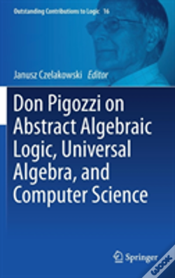 Wook.pt - Don Pigozzi On Abstract Algebraic Logic, Universal Algebra, And Computer Science