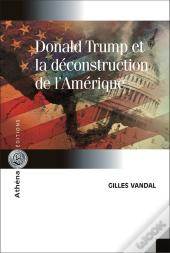 Donald Trump Et La Deconstruction De L'Amerique