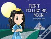 Don'T Follow Me, Moon!