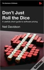 Don'T Just Roll The Dice - A Usefully Sh