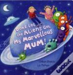 Dont Let The Aliens Get My Marvellos Mum
