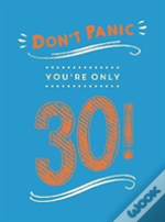 Don'T Panic, You'Re Only 30!
